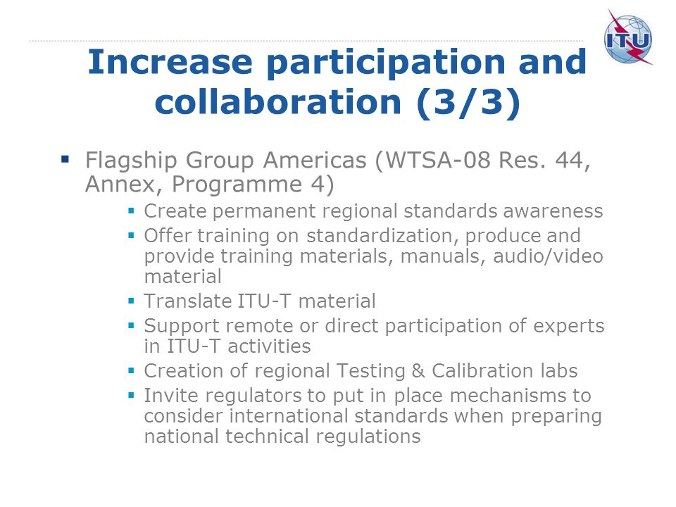Increase participation and collaboration (3/3) Flagship Group Americas (WTSA-08 Res.