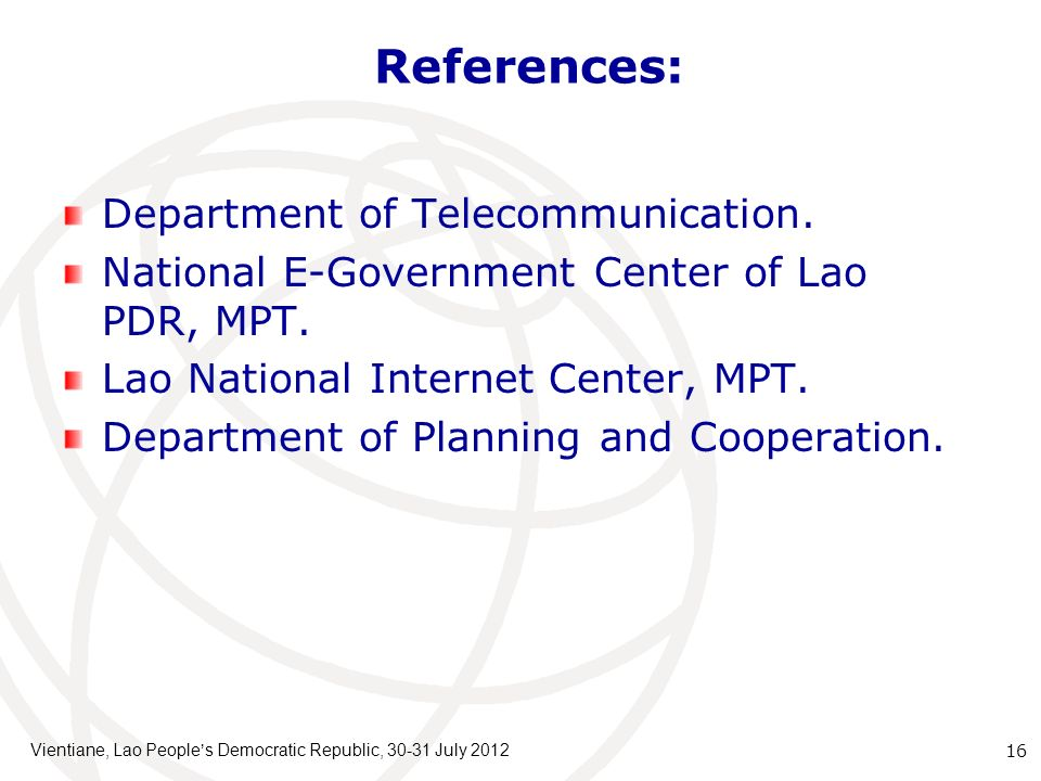 References: Department of Telecommunication. National E-Government Center of Lao PDR, MPT. Lao National Internet Center, MPT. Department of Planning a
