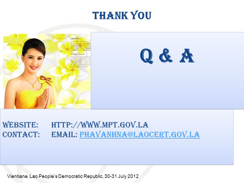 THANK YOU Website: http://www.mpt.gov.la Contact: email: phavanhna@laocert.gov.laphavanhna@laocert.gov.la Website: http://www.mpt.gov.la Contact: emai