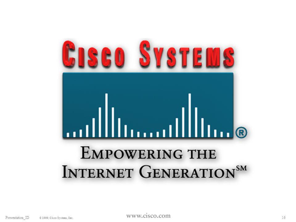 16Presentation_ID © 1999, Cisco Systems, Inc.