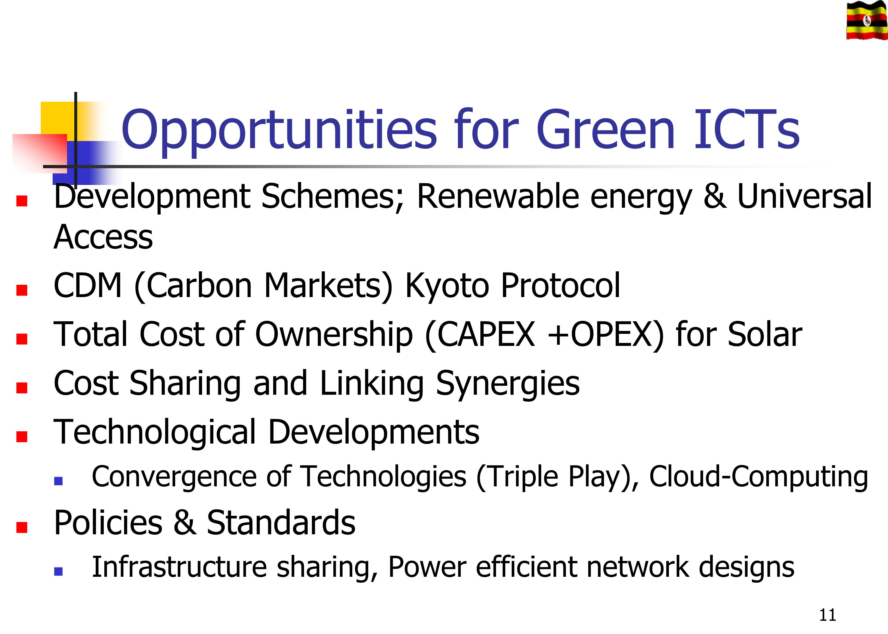 Opportunities for Green ICTs Development Schemes; Renewable energy & Universal Access CDM (Carbon Markets) Kyoto Protocol Total Cost of Ownership (CAP