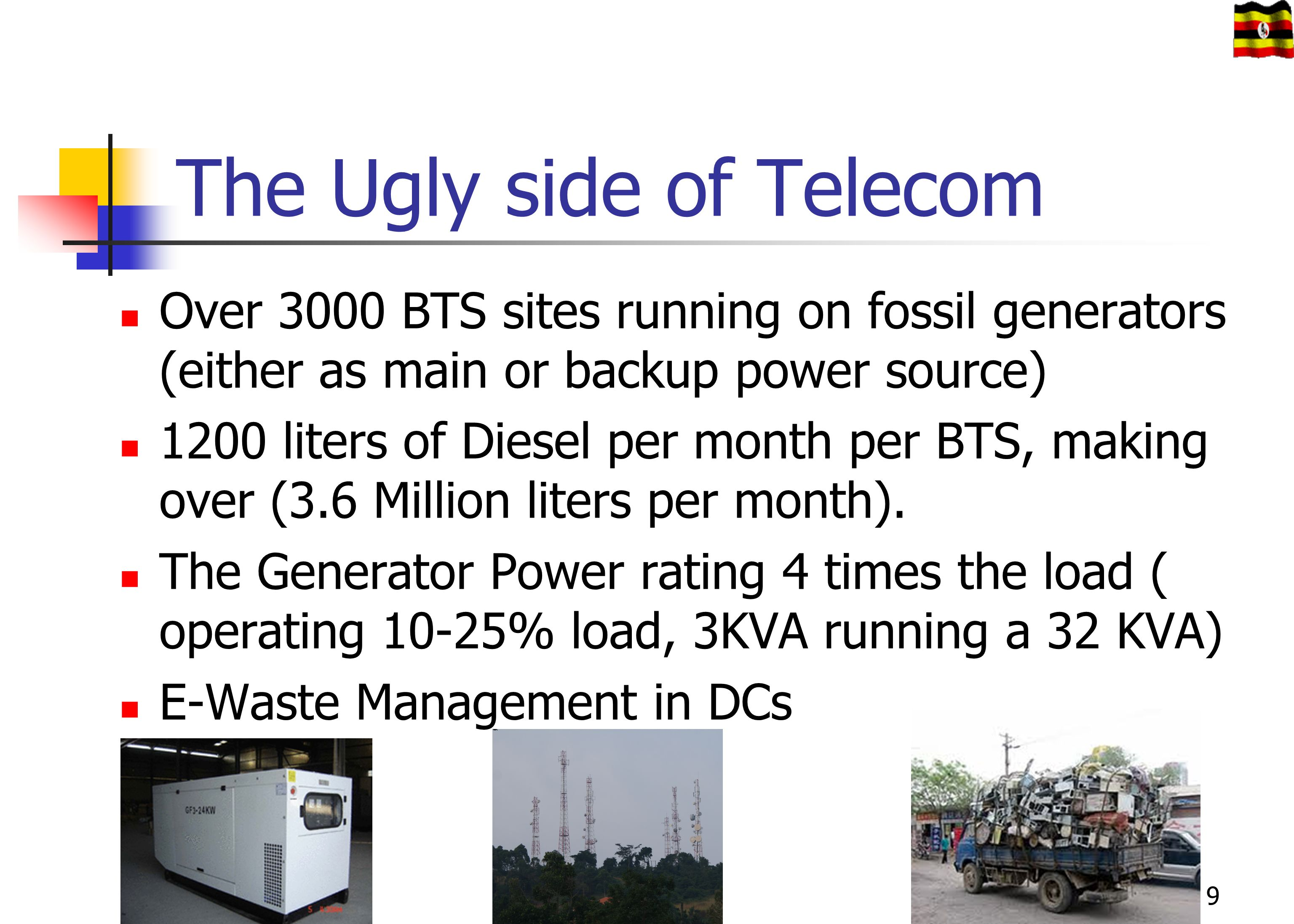 The Ugly side of Telecom Over 3000 BTS sites running on fossil generators (either as main or backup power source) 1200 liters of Diesel per month per