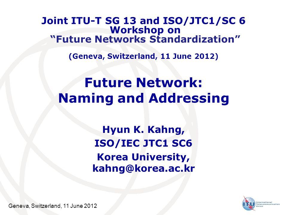 Geneva, Switzerland, 11 June 2012 Future Network: Naming and Addressing Hyun K.
