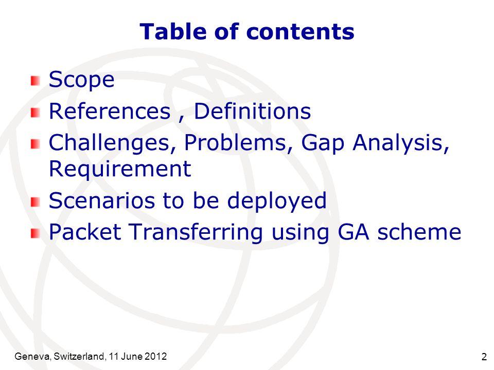 Scope Requirements Problem Statements Gap analysis Design Objectives Technical Challenges Chronological Scenarios Geneva, Switzerland, 11 June 2012 3
