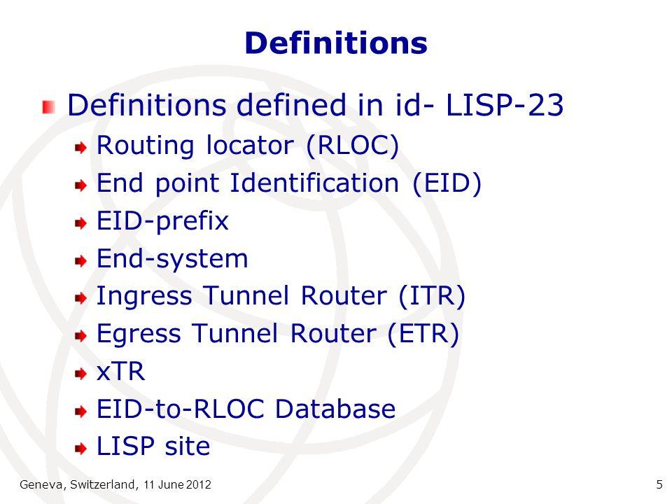 Definitions Definitions defined in ITU-T Y.2015 Locator (LOC) Node ID ID/LOC mapping storage function Definitions defined in ITU-T Y.2091 Address Identifier Name Geneva, Switzerland, 11 June 2012 6