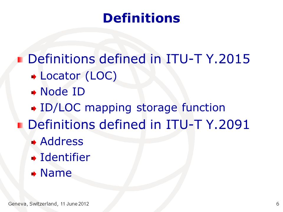 Definitions Definitions defined in this TR Geographical Addressing (GA) Absolute geographical address Relative geographical address Geographical Locator (GLOC) Geographical ID (GID) End-node/Access-node/Edge network GA-site LERLocator Edge Router LLERLocal LER Geneva, Switzerland, 11 June 2012 7