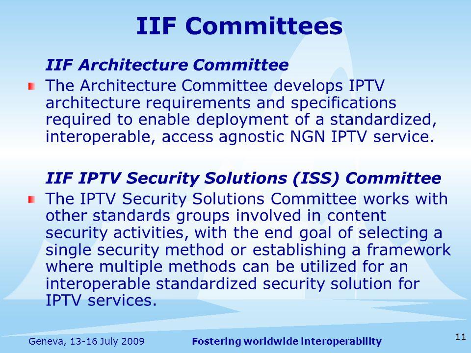 Fostering worldwide interoperability 11 Geneva, 13-16 July 2009 IIF Committees IIF Architecture Committee The Architecture Committee develops IPTV arc