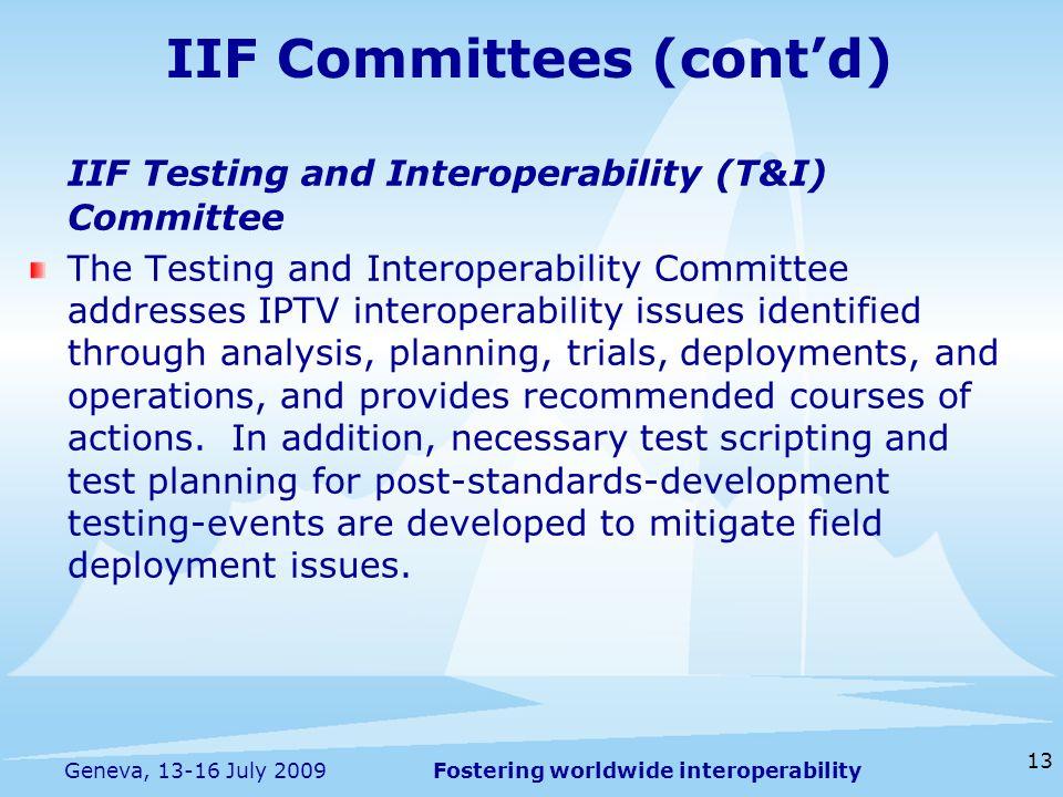 Fostering worldwide interoperability 13 Geneva, 13-16 July 2009 IIF Committees (contd) IIF Testing and Interoperability (T&I) Committee The Testing an