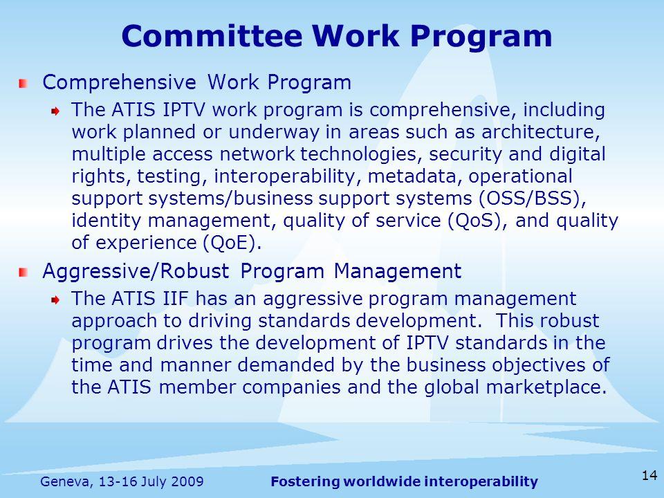 Fostering worldwide interoperability 14 Geneva, 13-16 July 2009 Committee Work Program Comprehensive Work Program The ATIS IPTV work program is compre