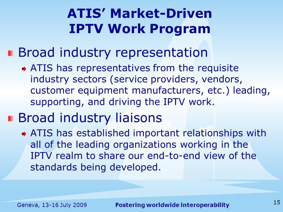Fostering worldwide interoperability 15 Geneva, 13-16 July 2009 ATIS Market-Driven IPTV Work Program Broad industry representation ATIS has representa