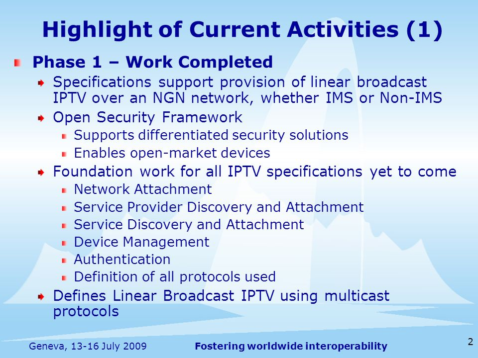 Fostering worldwide interoperability 2 Geneva, 13-16 July 2009 Highlight of Current Activities (1) Phase 1 – Work Completed Specifications support pro