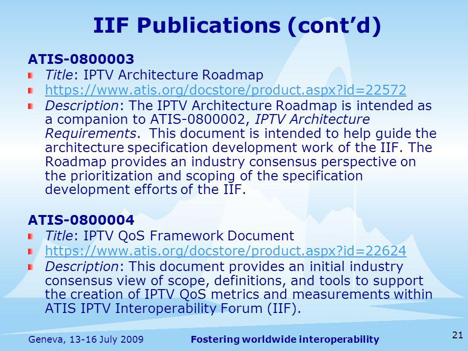Fostering worldwide interoperability 21 Geneva, 13-16 July 2009 IIF Publications (contd) ATIS-0800003 Title: IPTV Architecture Roadmap https://www.ati