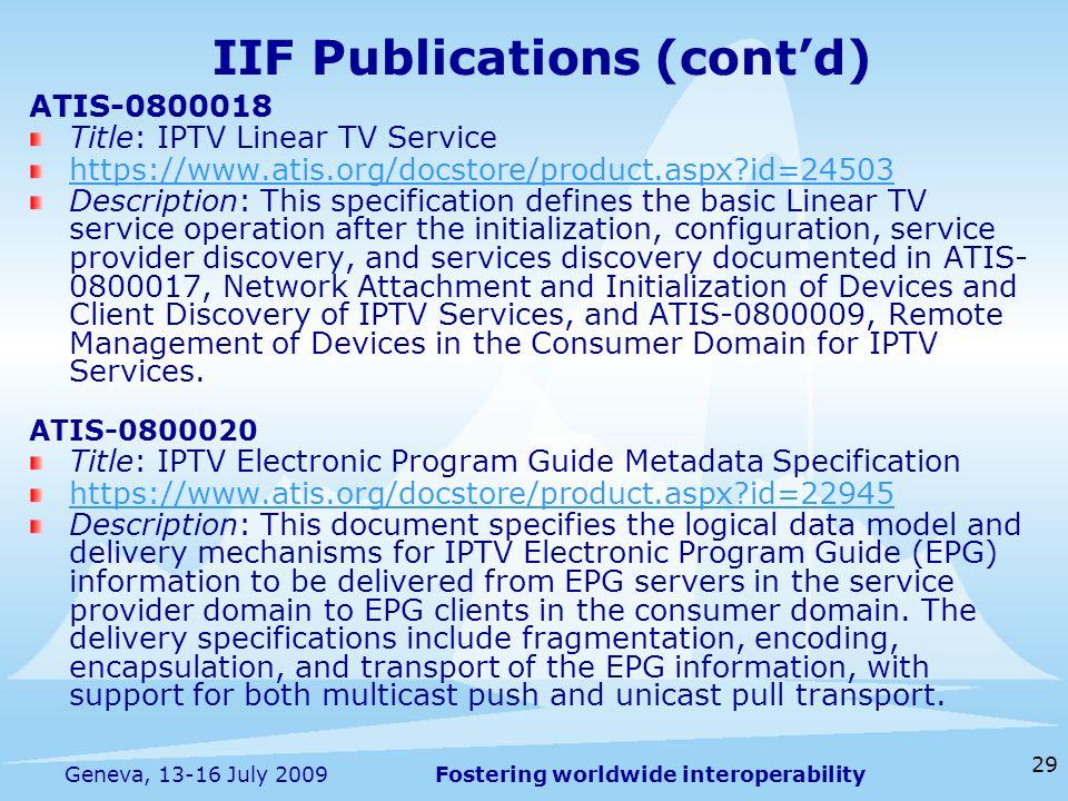 Fostering worldwide interoperability 29 Geneva, 13-16 July 2009 ATIS-0800018 Title: IPTV Linear TV Service https://www.atis.org/docstore/product.aspx?