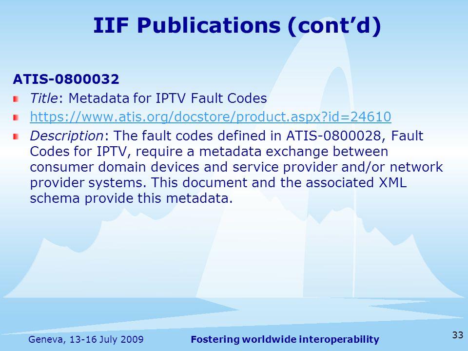 Fostering worldwide interoperability 33 Geneva, 13-16 July 2009 ATIS-0800032 Title: Metadata for IPTV Fault Codes https://www.atis.org/docstore/produc