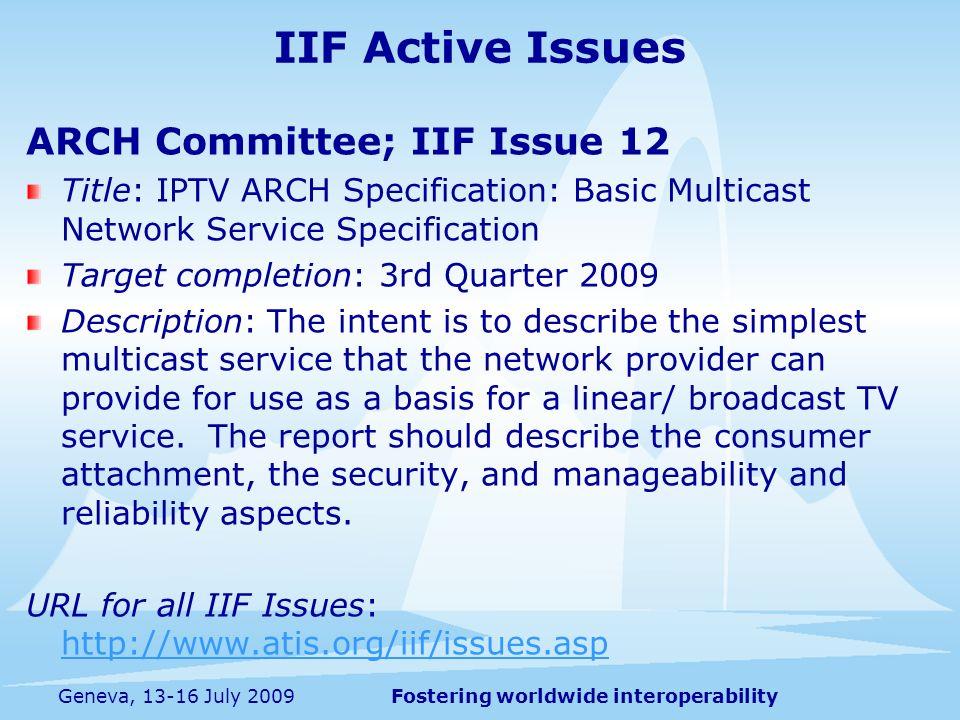 Fostering worldwide interoperabilityGeneva, 13-16 July 2009 IIF Active Issues ARCH Committee; IIF Issue 12 Title: IPTV ARCH Specification: Basic Multi