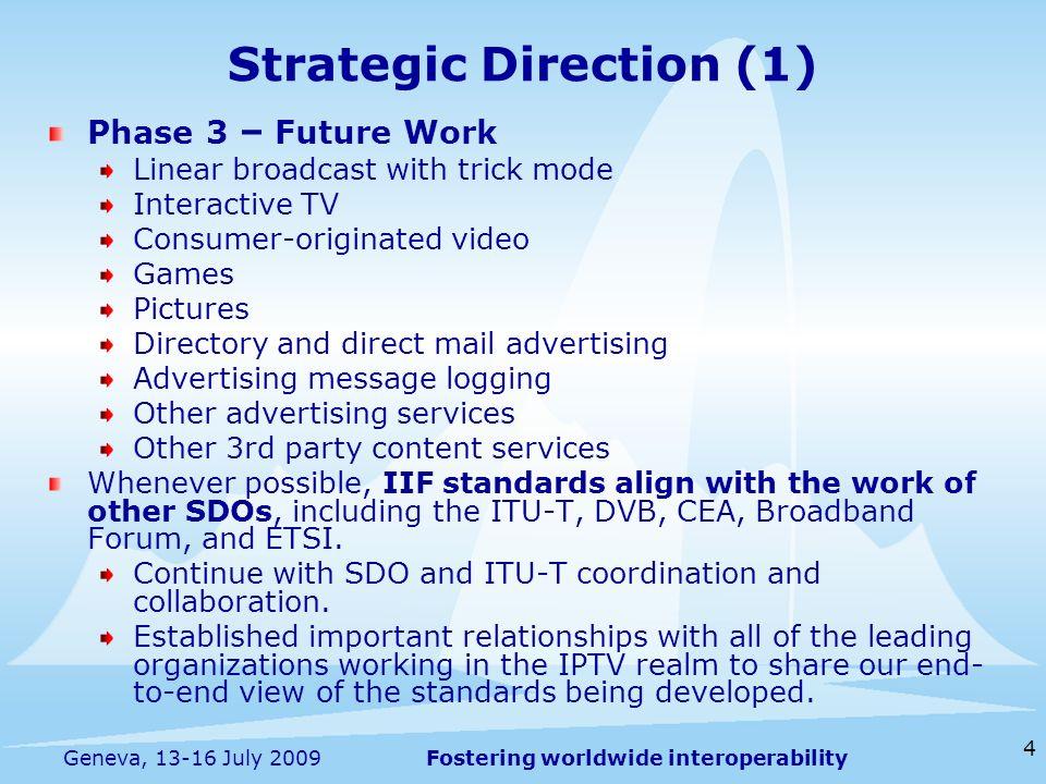 Fostering worldwide interoperability 4 Geneva, 13-16 July 2009 Phase 3 – Future Work Linear broadcast with trick mode Interactive TV Consumer-originat
