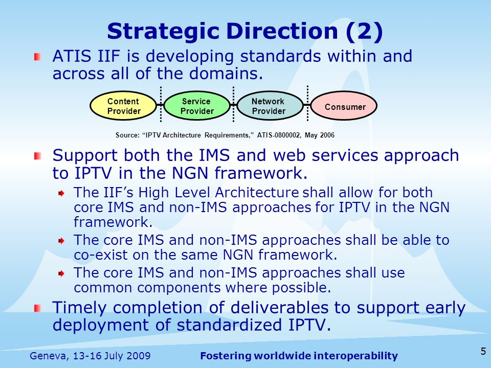 Fostering worldwide interoperability 5 Geneva, 13-16 July 2009 Strategic Direction (2) ATIS IIF is developing standards within and across all of the domains.