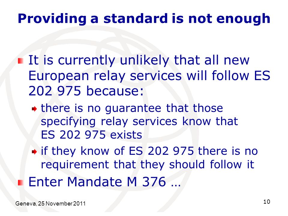 Providing a standard is not enough It is currently unlikely that all new European relay services will follow ES 202 975 because: there is no guarantee