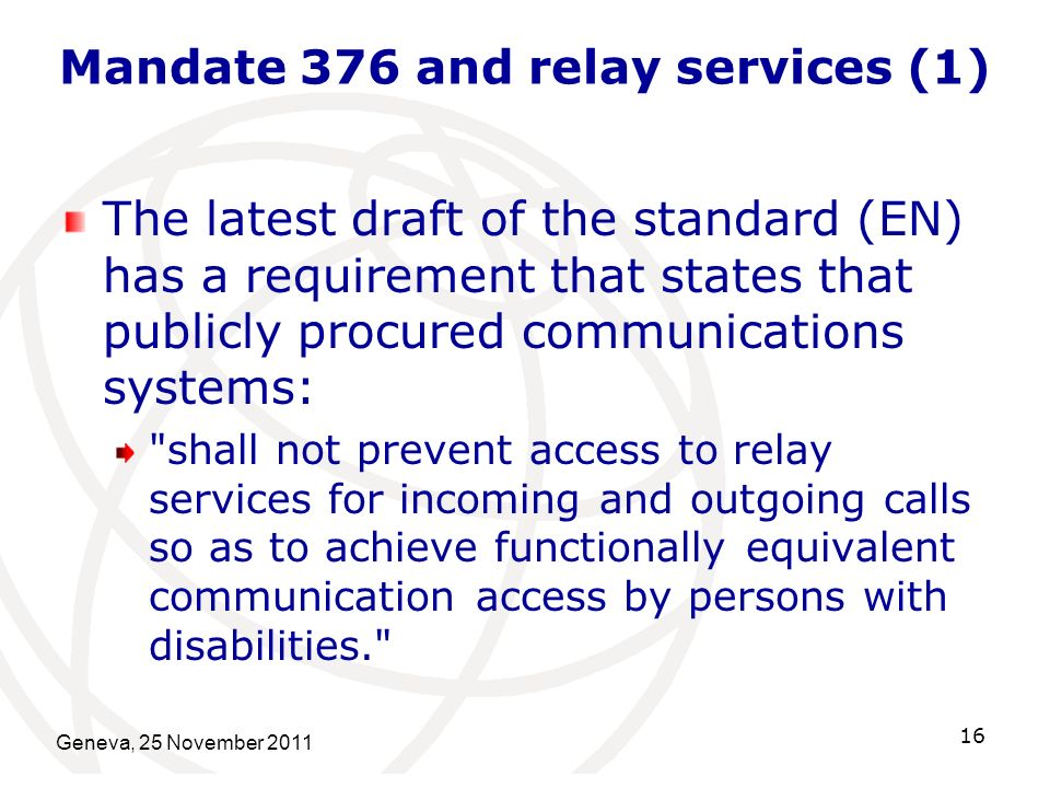 Mandate 376 and relay services (1) The latest draft of the standard (EN) has a requirement that states that publicly procured communications systems: