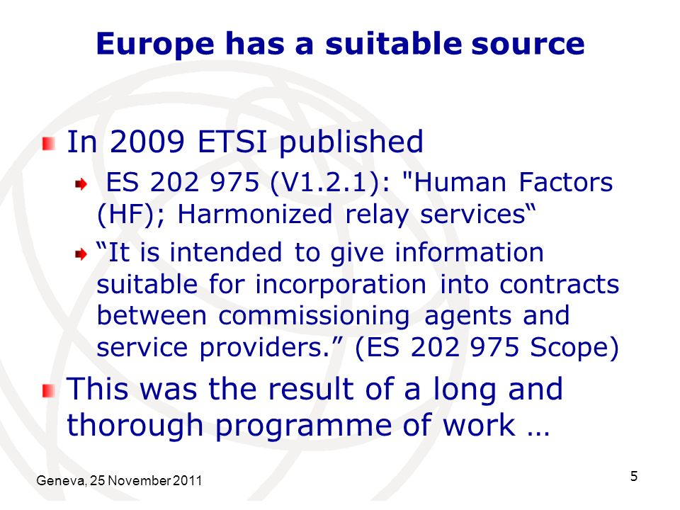 Europe has a suitable source In 2009 ETSI published ES 202 975 (V1.2.1):