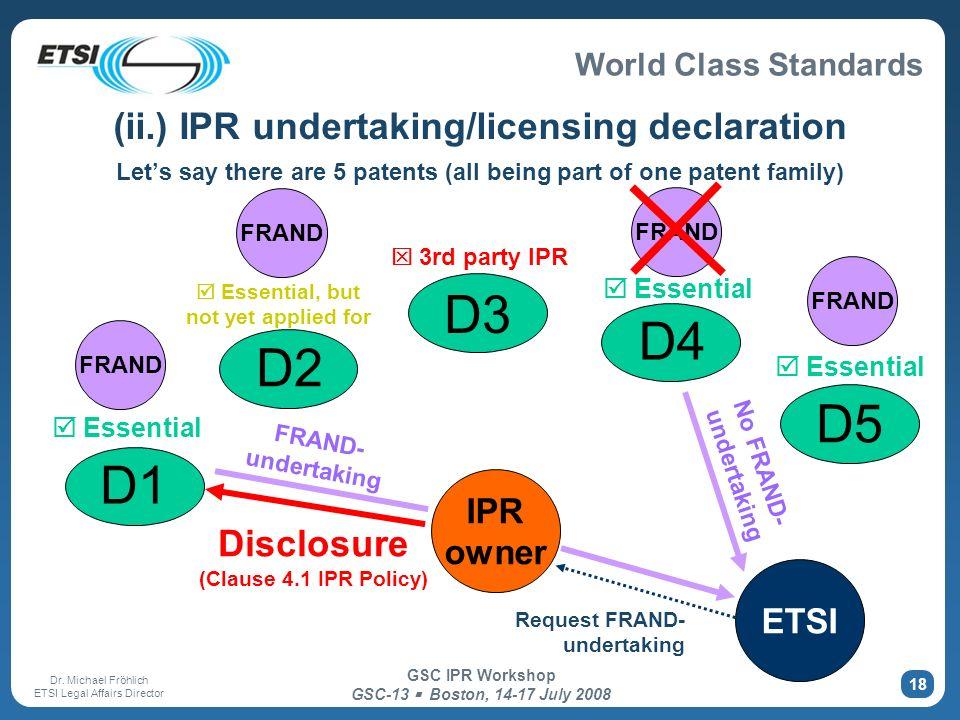 World Class Standards Dr. Michael Fröhlich ETSI Legal Affairs Director GSC IPR Workshop GSC-13 Boston, 14-17 July 2008 18 (ii.) IPR undertaking/licens