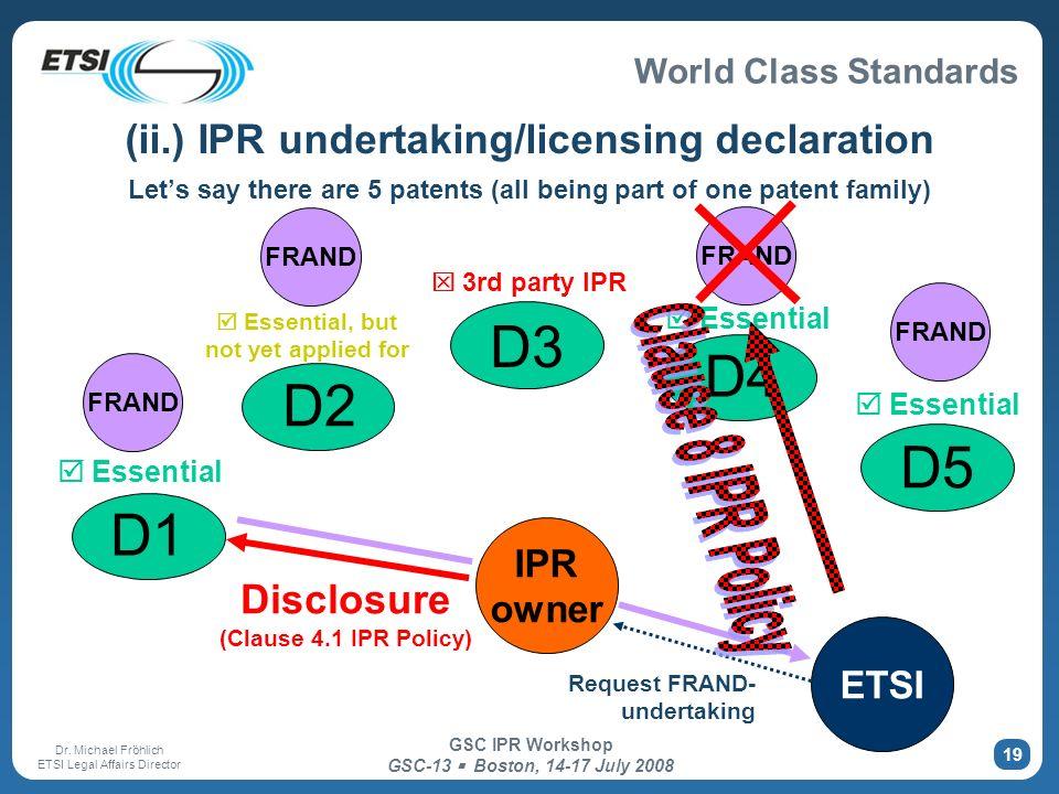 World Class Standards Dr. Michael Fröhlich ETSI Legal Affairs Director GSC IPR Workshop GSC-13 Boston, 14-17 July 2008 19 (ii.) IPR undertaking/licens