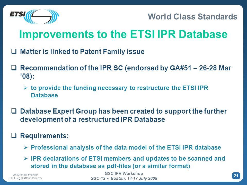 World Class Standards Dr. Michael Fröhlich ETSI Legal Affairs Director GSC IPR Workshop GSC-13 Boston, 14-17 July 2008 21 Improvements to the ETSI IPR