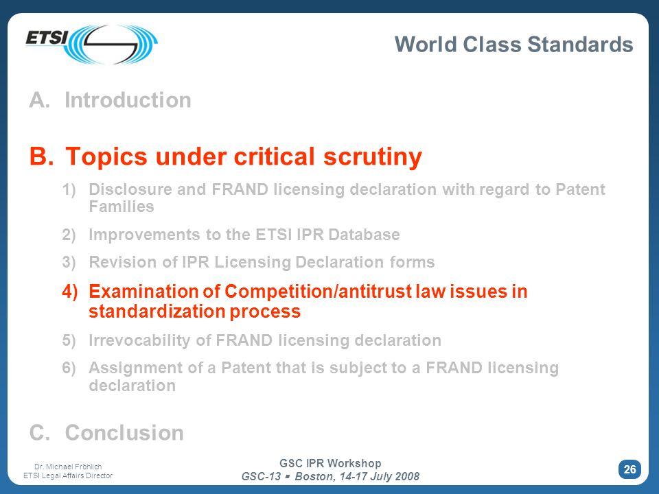 World Class Standards Dr. Michael Fröhlich ETSI Legal Affairs Director GSC IPR Workshop GSC-13 Boston, 14-17 July 2008 26 A. Introduction B. Topics un
