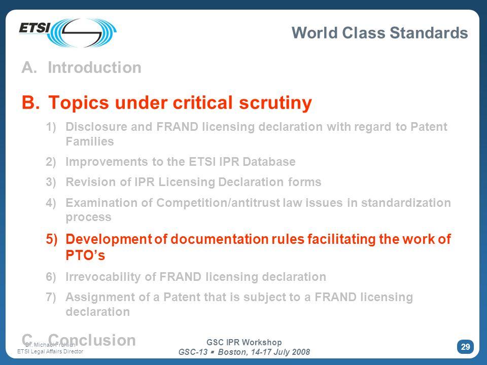 World Class Standards Dr. Michael Fröhlich ETSI Legal Affairs Director GSC IPR Workshop GSC-13 Boston, 14-17 July 2008 29 A. Introduction B. Topics un