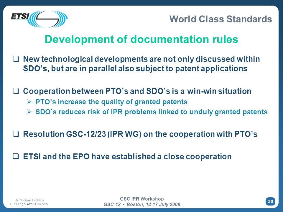 World Class Standards Dr. Michael Fröhlich ETSI Legal Affairs Director GSC IPR Workshop GSC-13 Boston, 14-17 July 2008 30 Development of documentation