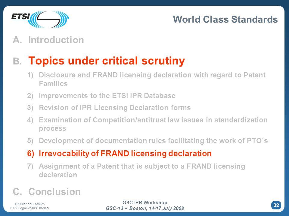 World Class Standards Dr. Michael Fröhlich ETSI Legal Affairs Director GSC IPR Workshop GSC-13 Boston, 14-17 July 2008 32 A. Introduction B. Topics un