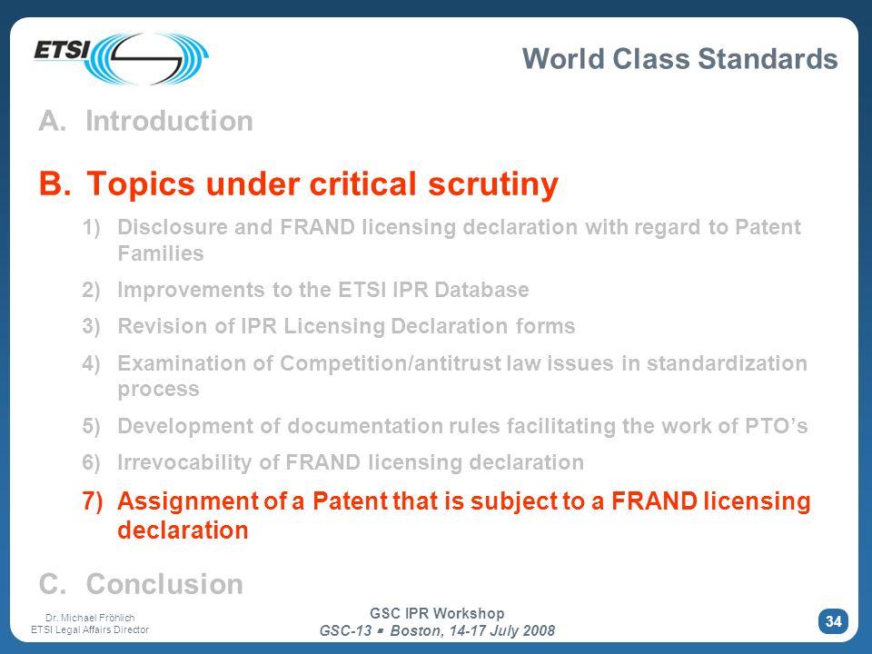 World Class Standards Dr. Michael Fröhlich ETSI Legal Affairs Director GSC IPR Workshop GSC-13 Boston, 14-17 July 2008 34 A. Introduction B. Topics un