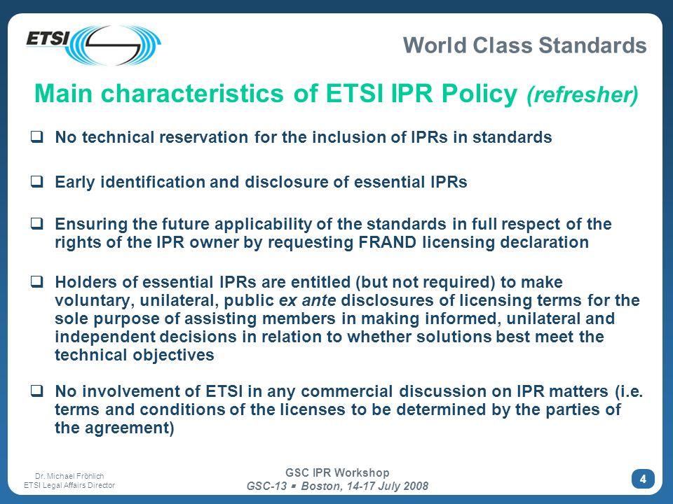 World Class Standards Dr. Michael Fröhlich ETSI Legal Affairs Director GSC IPR Workshop GSC-13 Boston, 14-17 July 2008 4 Main characteristics of ETSI