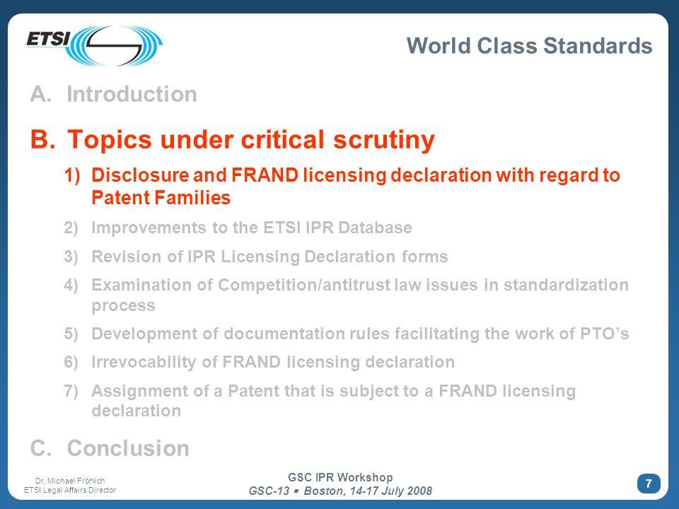 World Class Standards Dr. Michael Fröhlich ETSI Legal Affairs Director GSC IPR Workshop GSC-13 Boston, 14-17 July 2008 7 A. Introduction B. Topics und