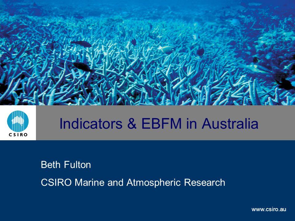 www.csiro.au Indicators & EBFM in Australia Beth Fulton CSIRO Marine and Atmospheric Research
