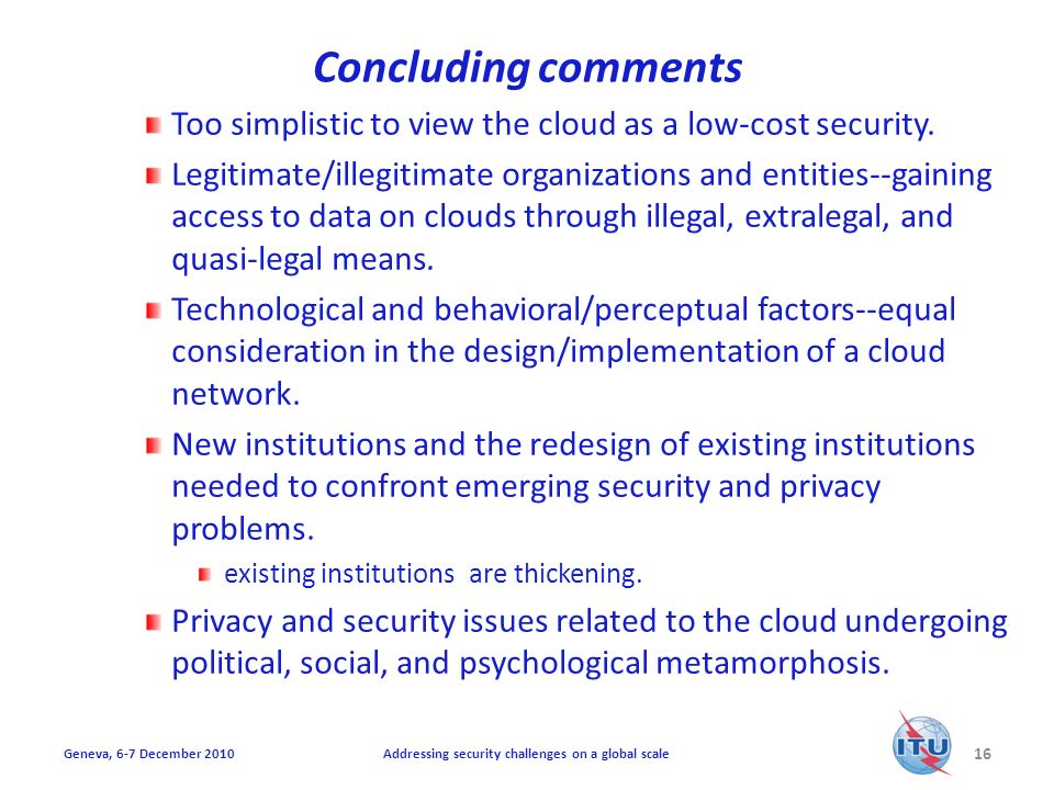 Concluding comments Too simplistic to view the cloud as a low-cost security.