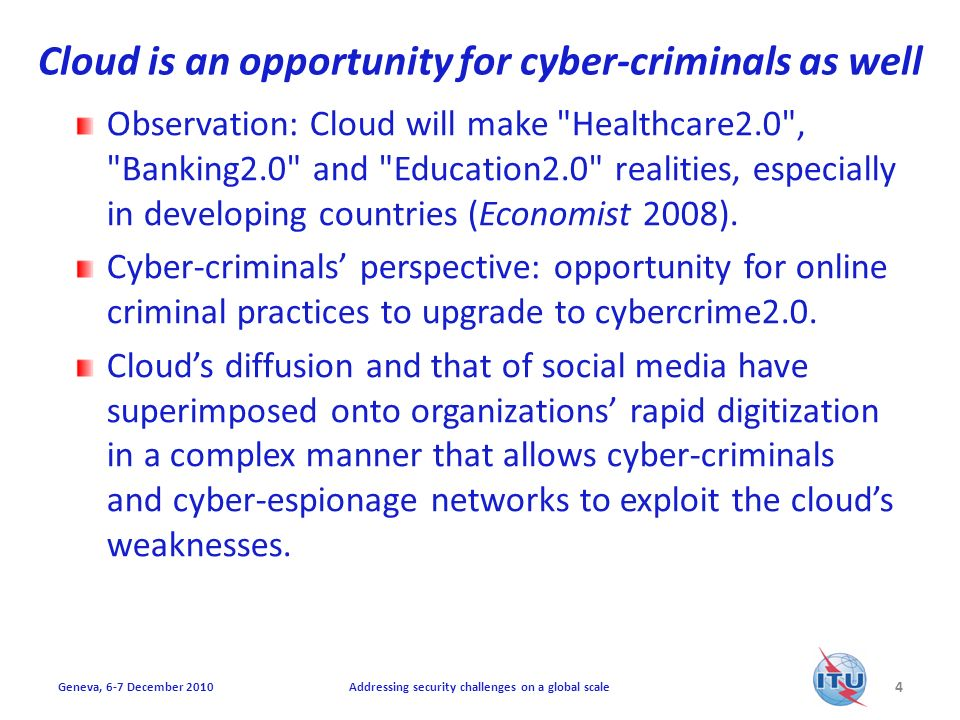 Cloud is an opportunity for cyber-criminals as well Observation: Cloud will make Healthcare2.0 , Banking2.0 and Education2.0 realities, especially in developing countries (Economist 2008).
