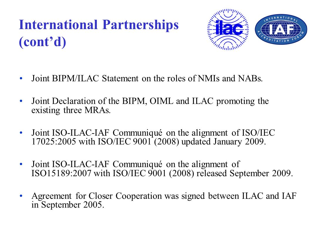 International Partnerships (contd) Joint BIPM/ILAC Statement on the roles of NMIs and NABs. Joint Declaration of the BIPM, OIML and ILAC promoting the