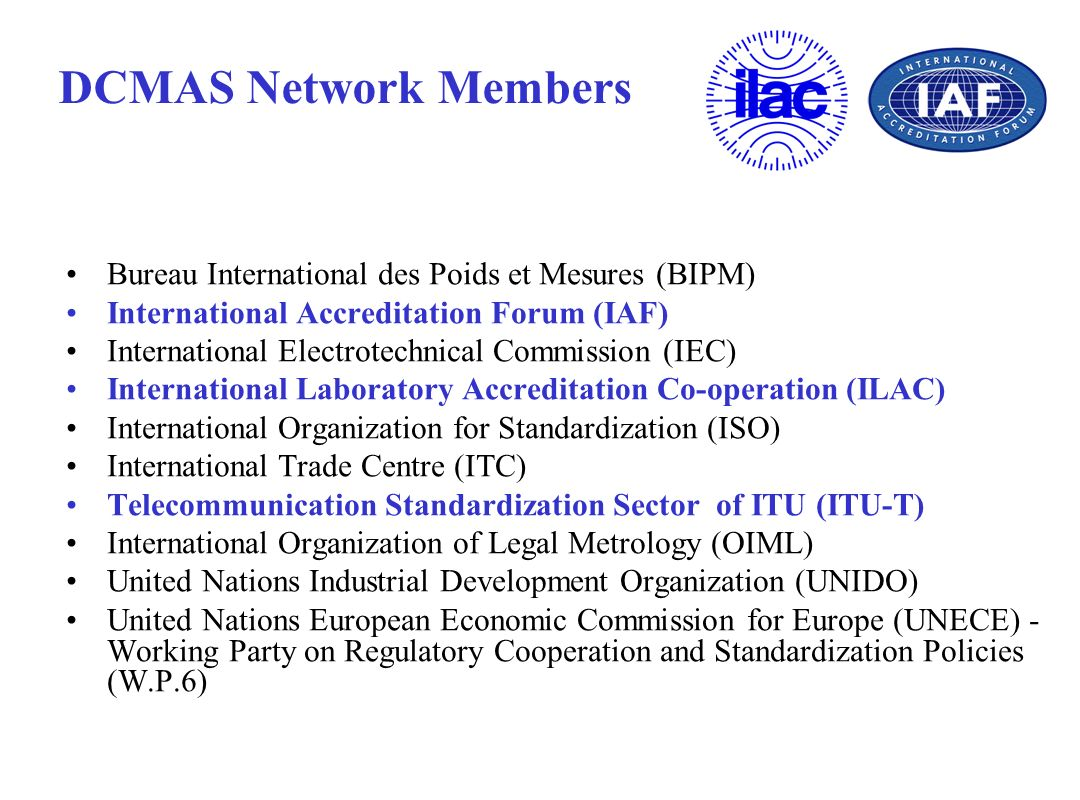 DCMAS Network Members Bureau International des Poids et Mesures (BIPM) International Accreditation Forum (IAF) International Electrotechnical Commissi