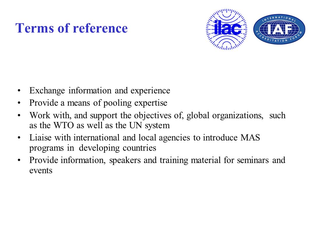 Terms of reference Exchange information and experience Provide a means of pooling expertise Work with, and support the objectives of, global organizat