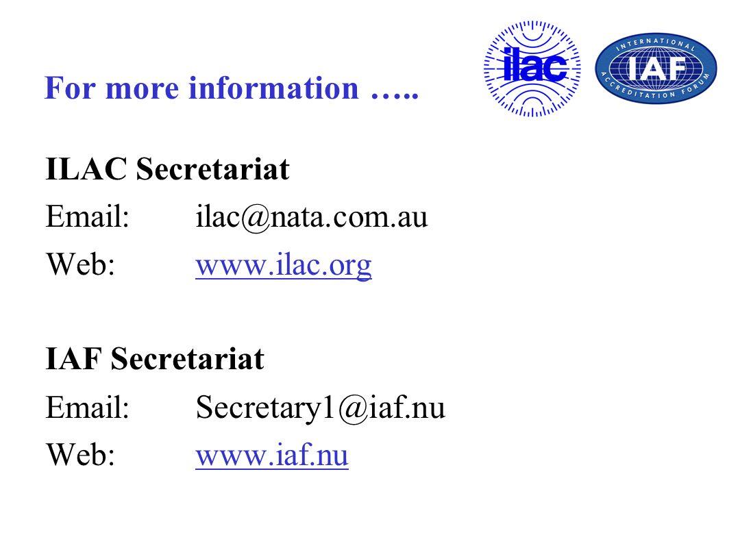 For more information ….. ILAC Secretariat Email:ilac@nata.com.au Web:www.ilac.org IAF Secretariat Email: Secretary1@iaf.nu Web:www.iaf.nu