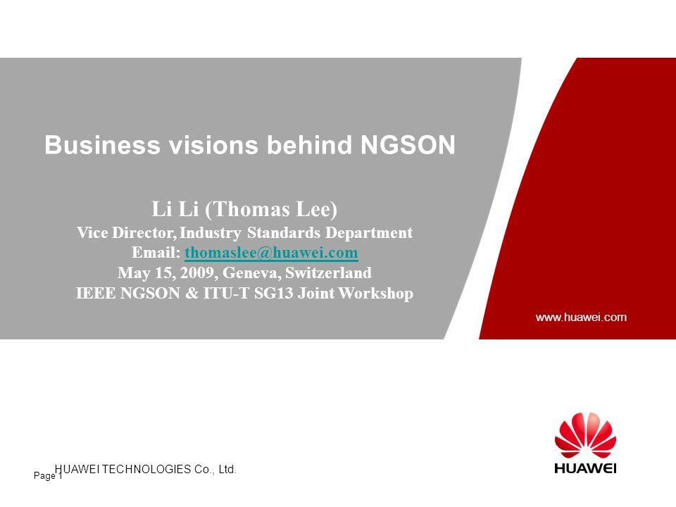 HUAWEI TECHNOLOGIES CO., LTD. HUAWEI TECHNOLOGIES Co., Ltd. www.huawei.com Page 1 Business visions behind NGSON Li Li (Thomas Lee) Vice Director, Indu