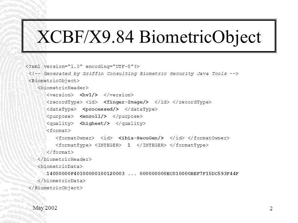 May 2002 1 OASIS XCBF TC XCBF - XML Common Biometric Format – X9.84 Biometric Information Management and Security – BioAPI Specification Version 1.0 a