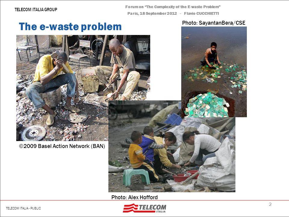 1 | Renato Scotti TELECOM ITALIA GROUP TELECOM ITALIA - PUBLIC Forum on The Complexity of the E-waste Problem Paris, 18 September 2012 - Flavio CUCCHIETTI The e-waste problem