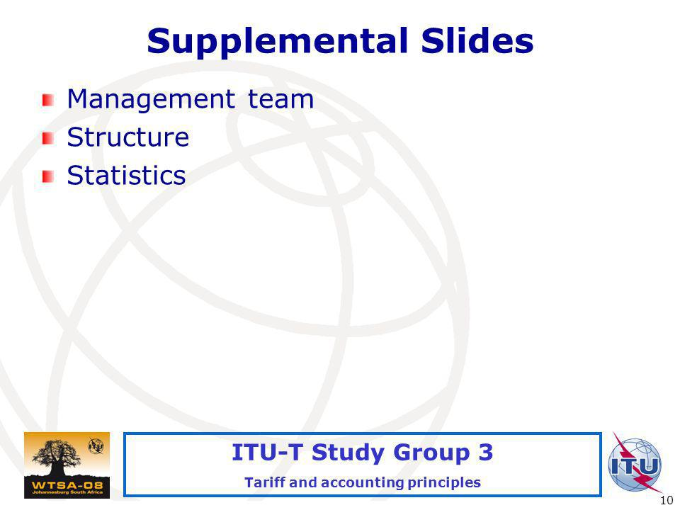 International Telecommunication Union 10 ITU-T Study Group 3 Tariff and accounting principles Supplemental Slides Management team Structure Statistics