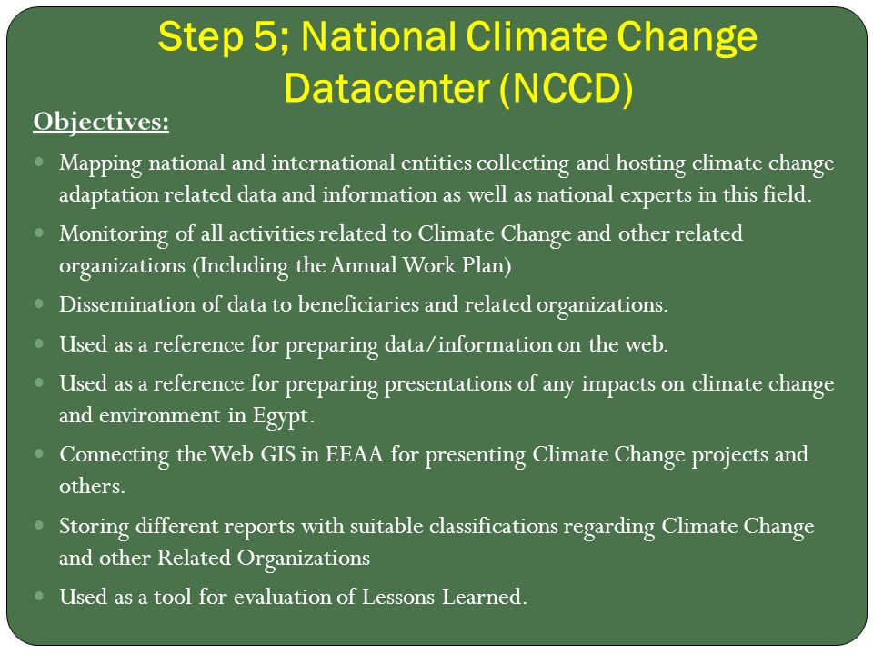 Step 5; National Climate Change Datacenter (NCCD) Objectives: Mapping national and international entities collecting and hosting climate change adaptation related data and information as well as national experts in this field.