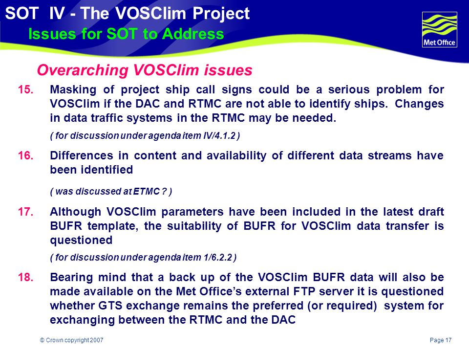 Page 16© Crown copyright 2007 SOT IV - The VOSClim Project Issues for SOT to Address 14.There are now a variety of different certificates being issued to VOS (e.g.