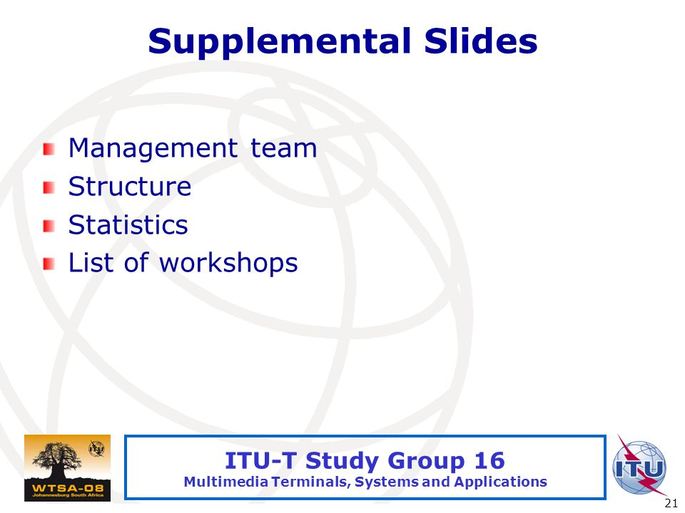 International Telecommunication Union 21 ITU-T Study Group 16 Multimedia Terminals, Systems and Applications Supplemental Slides Management team Struc