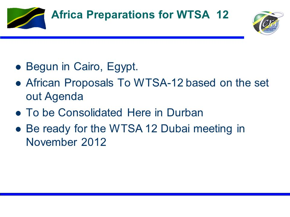 11 Africa Preparations for WTSA 12 Begun in Cairo, Egypt. African Proposals To WTSA-12 based on the set out Agenda To be Consolidated Here in Durban B