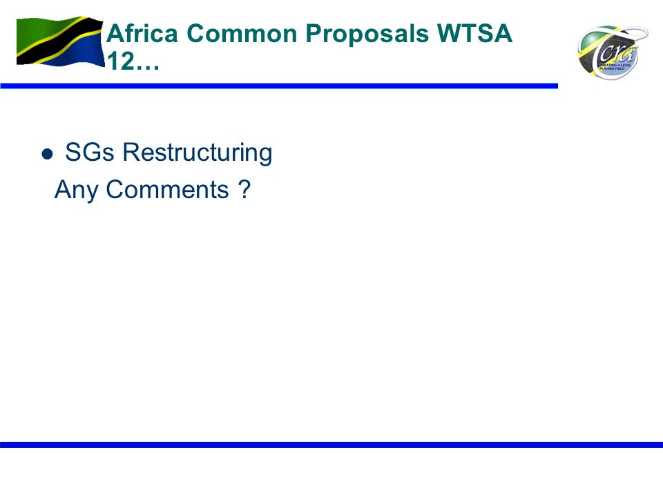 21 Africa Common Proposals WTSA 12… SGs Restructuring Any Comments ?